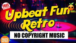 Upbeat Fun Retro - Royalty Free Music | No Copyright | Orange Free Music